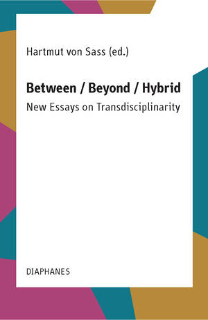 Hartmut von Sass (ed.): Between / Beyond / Hybrid