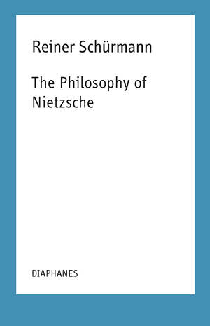 Francesco Guercio (éd.), Reiner Schürmann: The Philosophy of Nietzsche