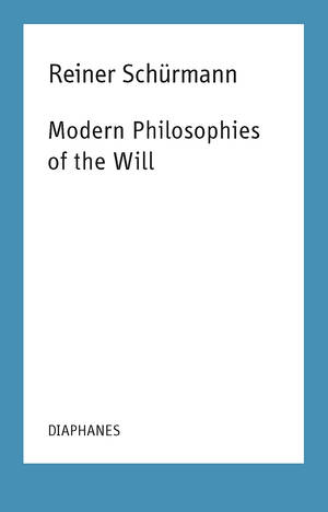 Kieran Aarons (éd.), Reiner Schürmann, ...: Modern Philosophies of the Will