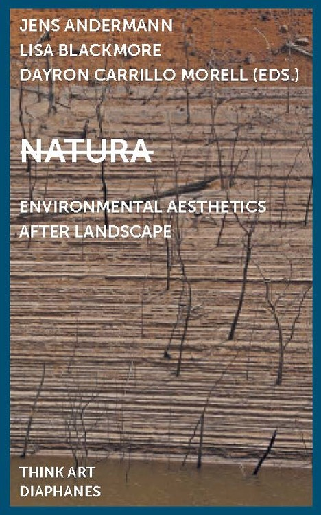 Jens Andermann (éd.), Lisa Blackmore (éd.), ...: Natura: Environmental Aesthetics After Landscape