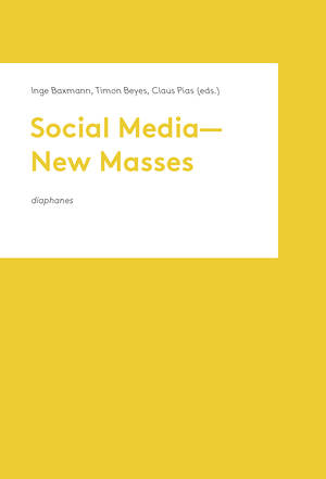 Inge Baxmann (éd.), Timon Beyes (éd.), ...: Social Media—New Masses