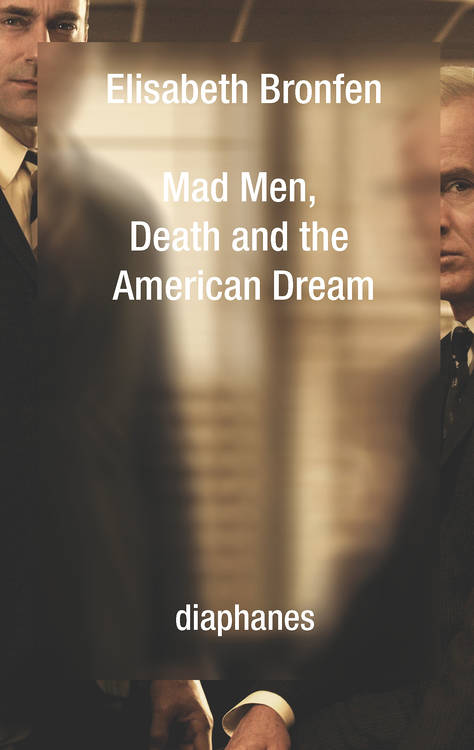 Elisabeth Bronfen: Mad Men, Death and the American Dream