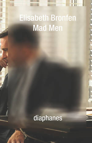 Elisabeth Bronfen: Mad Men