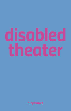 Sandra Umathum (ed.), Benjamin Wihstutz (ed.): Disabled Theater