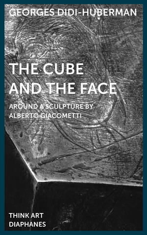 Georges Didi-Huberman, Mira Fliescher (ed.), ...: The Cube and the Face