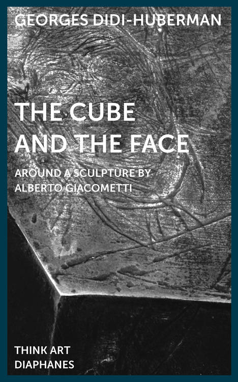 Georges Didi-Huberman, Mira Fliescher (éd.), ...: The Cube and the Face