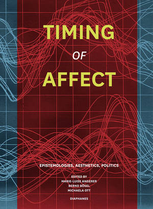 Marie-Luise Angerer (ed.), Bernd Bösel (ed.), ...: Timing of Affect