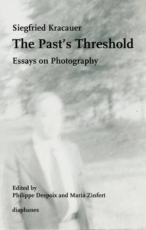 Siegfried Kracauer, Philippe Despoix (ed.), ...: The Past's Threshold