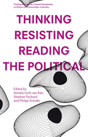 Anneka Esch-van Kan (ed.), Stephan Packard (ed.), ...: Thinking – Resisting – Reading the Political