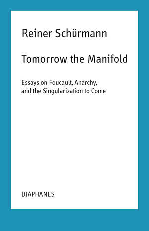 Malte Fabian Rauch (éd.), Reiner Schürmann, ...: Tomorrow the Manifold