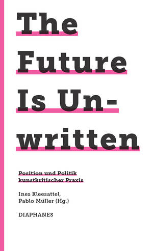 Ines Kleesattel (ed.), Pablo Müller (ed.): The Future Is Unwritten